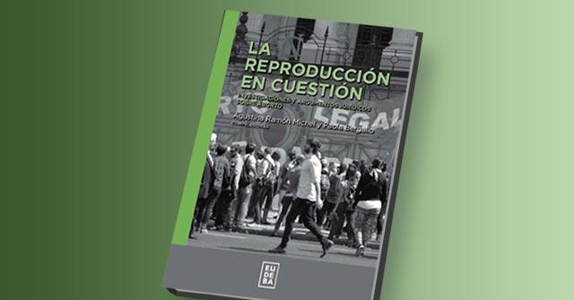 """Nuevo E-book """"La reproducción en cuestión. Investigaciones y argumentos jurídicos sobre el aborto"""""""