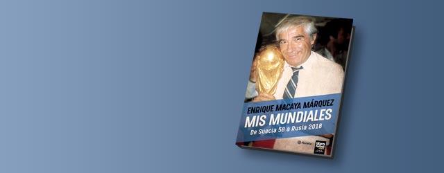 Enrique Macaya Márquez presenta su libro: Mis Mundiales