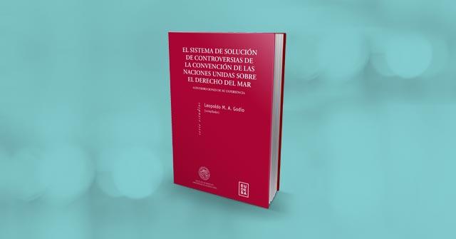 El Profesor Leopoldo Godio dirigió obra colectiva basada en experiencias en el sistema de solución de controversias de la Convención de las Naciones Unidas sobre el Derecho del Mar