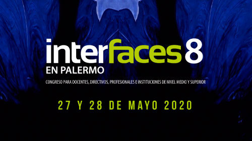Interfaces en Palermo 8 - 2020<br />Congreso para Docentes, Directivos e Instituciones de Nivel Medio y Superior