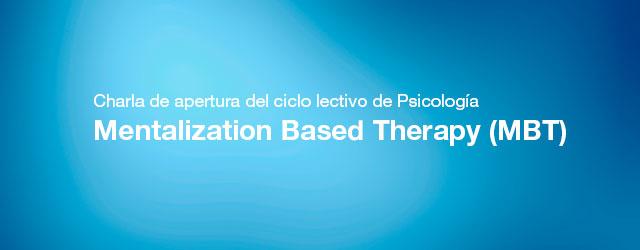 Charla de apertura del ciclo lectivo de Psicolog&iacute;a: <em>Mentalization Based Therapy</em> (MBT)