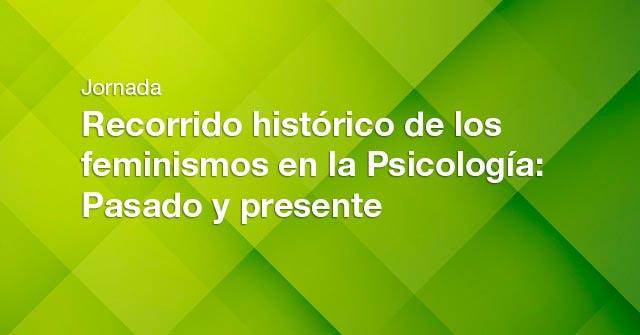 Jornada: Recorrido histórico de los feminismos en la Psicología, pasado y presente