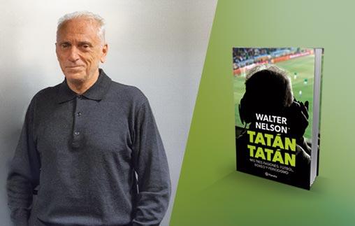 Presentación del libro: Tatán tatán. Mis tres pasiones: fútbol, boxeo y periodismo de Walter Nelson