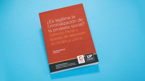 ¿Es legítima la criminalización de la protesta social? Derecho Penal y libertad de expresión en América Latina