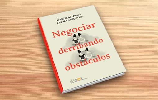 Negociar derribando obstáculos, nuevo libro de Patricia Aréchaga y Andrea Finkelstein