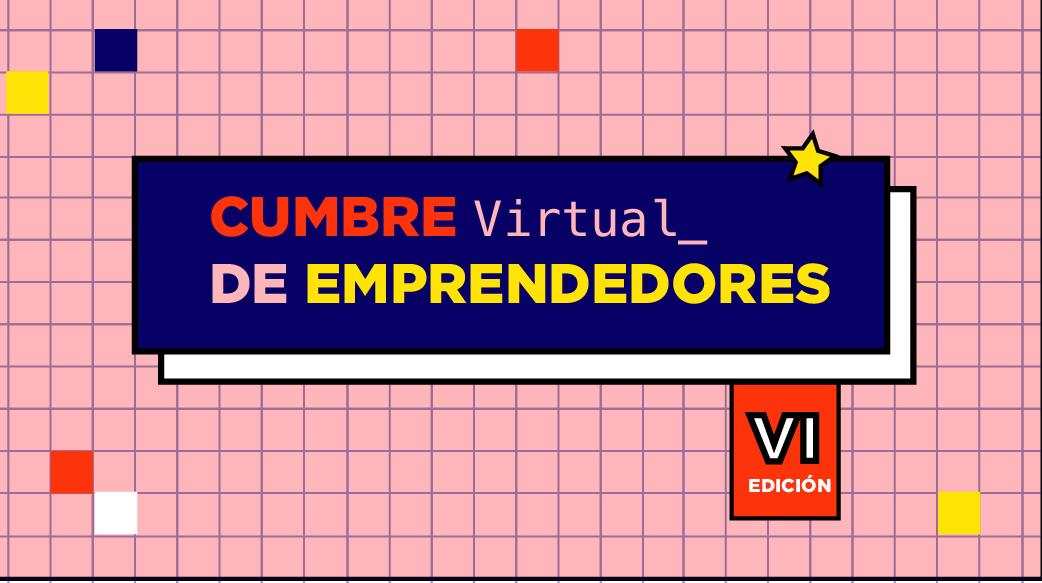 Cumbre (Virtual) de Emprendedores 2021 <p>Acceso gratuito para todos sus inscriptos</p>