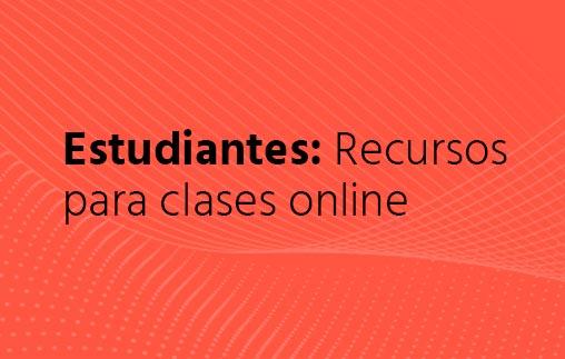 Estudiantes: Recursos para clases online