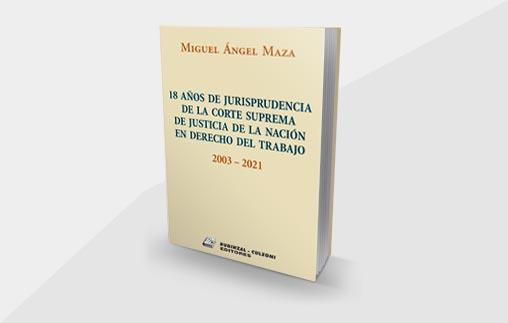 18 años de Jurisprudencia de la Corte Suprema de Justicia de la Nación en Derecho del Trabajo - 2003-2021, nuevo libro del Profesor Miguel Ángel Mazza