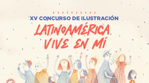 Latinoamérica vive en mí<br />Consurso de Ilustración Latinoamericana 2021 - XV edición