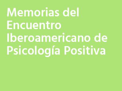 Memorias del Encuentro Iberoamericano de Psicología Positiva